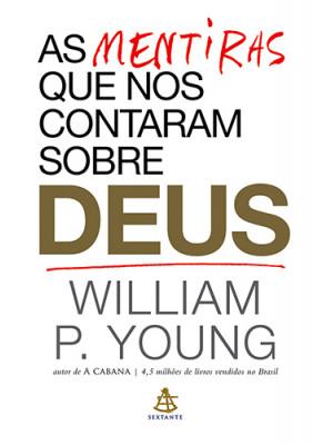 As Mentiras Que Nos Contaram Sobre Deus (William P. Young)