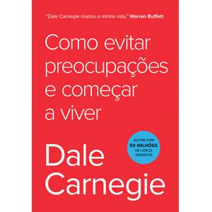 Como Evitar Preocupações e Começar A Viver (Dale Carnegie)