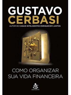 Como Organizar Sua Vida Financeira (Gustavo Cerbasi)