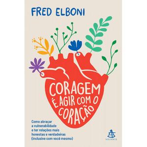 Coragem é Agir Com O Coração (Fred Elboni)