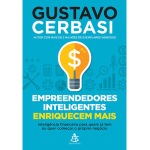 Empreendedores Inteligentes Enriquecem Mais (Gustavo Cerbasi)