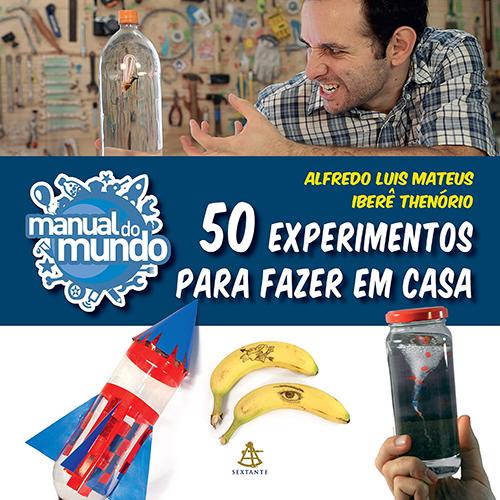 Manual do Mundo: 50 Experimentos Para Fazer em Casa (Iberê Thenório / Alfredo Luis Mateus)