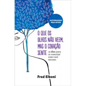 O Que Os Olhos Não Veem, Mas O Coração Sente (Fred Elboni)