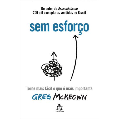 Sem Esforço: Torne Mais Fácil o Que é Mais Importante (Greg McKeown)