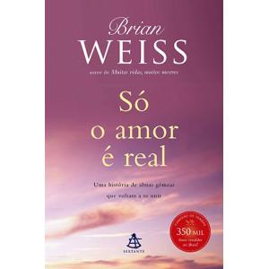 Só O Amor é Real (Brian Weiss)