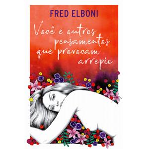 Você e Outros Pensamentos Que Provocam Arrepio (Fred Elboni)
