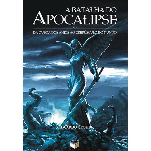 A Batalha do Apocalipse: Da Queda dos Anjos ao Crepúsculo do Mundo (Eduardo Spohr)