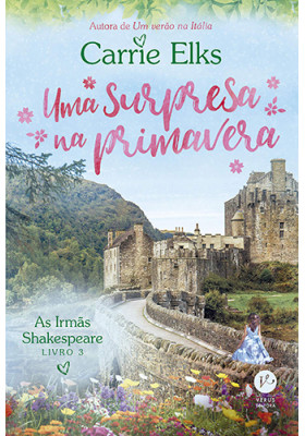 As Irmãs Shakespeare - Vol. 3: Uma Surpresa na Primavera (Carrie Elks)
