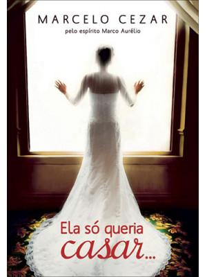 Ela Só Queria Casar (Marcelo Cezar)