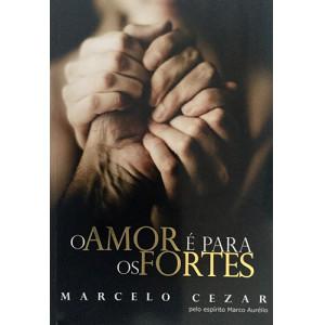 O Amor é Para Os Fortes (Marcelo Cezar)