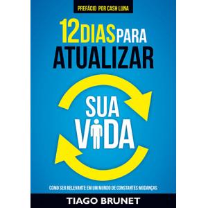 12 Dias Para Atualizar Sua Vida (Tiago Brunet)