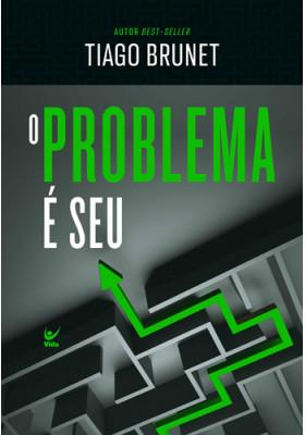 O Problema é Seu (Tiago Brunet)
