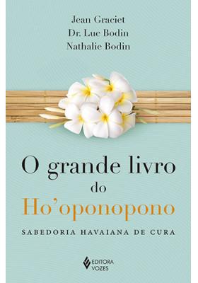 O Grande Livro do Ho'oponopono - Sabedoria Havaiana de Cura