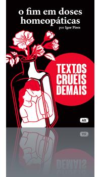 Textos Cruéis - Vol. 3: O Fim em Doses Homeopáticas (¥1.900)